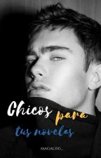 Chicos Para Tus Novelas by Fuckyoubae_
