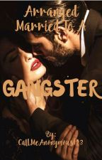 Arranged Married To A Gangster (Completed) by StephanieNicoleGaso1