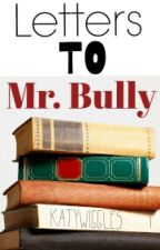 Letters To Mr. Bully |·Completed·| by KatyWiggles