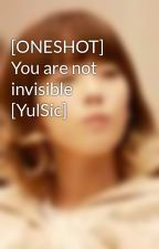 [ONESHOT] You are not invisible [YulSic] by redrum18