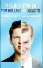 Type Of Boyfriend Lucas Till Vs Tom Holland by Evxns_Sloxn