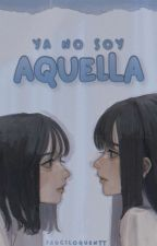 Ya No Soy Aquella (Fanfic CDM) by Maiite_Alien