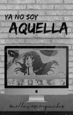 Ya No Soy Aquella - CDM (Pausada y en Edición) by _Tedddy_Bear_