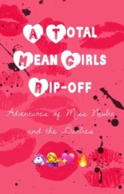A Total Mean Girls Rip Off: Adventures of Miss Newbie and The Barbies by Evansmiguel