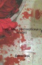 Help Me....! (Antisepticeye x reader) by Danti1234