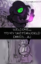 Welcome... To MY SketchWORLD - DHMIS/ AU by TheCreepyMonster123