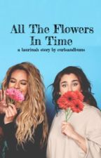 all the flowers in time ▽ laurinah by homocoming