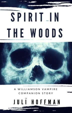 Spirit in the Woods, A Companion Story to The Williamson Vampires Series by JuliHoffman