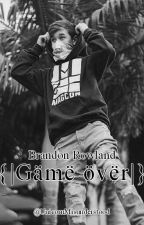 Game over {Brandon Rowland & Tú} by UnicornMisunderstood
