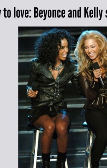(On Hold) How to love: Beyonce and Kelly story