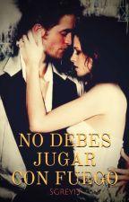 No Debes Jugar Con Fuego (You Shouldn't Play With Fire) by SGrey13