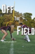 Off the field  by PtxLameWriter