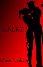 LAUGH(Joker and Harley Fanfiction) by Miss_Jokes