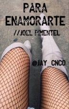 Para Enamorarte// joel pimentel by jay_cnco
