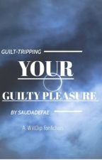 Guilt Tripping Your Guilty Pleasure|| WillDip  by LabyrinthineDeity
