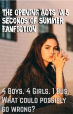 The Opening Acts//A 5SOS Fanfiction by 5sos_Lover_364