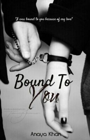 Bound To You by Anaya_Khan