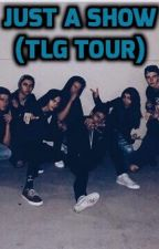 Just a Show | TLG Tour by 321bribri123