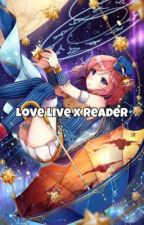 Love live x reader! by PastelGalaxy_