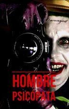 Hombre Psicópata {El Joker} #15 <Sin Editar> (COMPLETA) by UnknownOficial