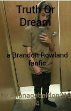 Truth Or Dream - A Brandon Rowland Fanfic by Arianagabaldon21904