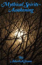 Mythical Spirits- Awakening ( On Hiatus ) by AdorbzKitsune
