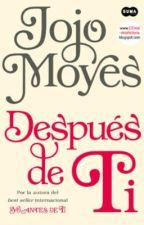Después de Ti ( JoJo Moyes ) by Mariela_rdz