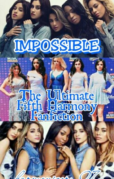 Impossible  The Ultimate Fifth Harmony Fanfiction
