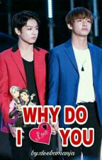 WHY DO I LOVE YOU (Vkook) by deebamanja