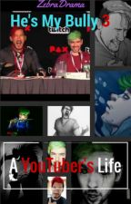 He's My Bully 3; A YouTuber's Life. by ZebraDrama