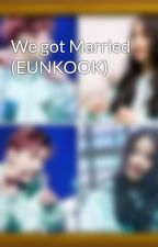 We got Married (EUNKOOK) by Eunha17