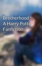 The Brotherhood : A Harry Potter Fanfiction by BookwormStewart