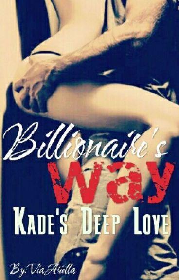 Billionaire's Way: Kade's Deep Love