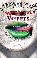 Werewolves and Radioactive Vampires. (BoyxBoy) Edited by SwizelDragons