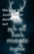 We Love You Justin Bieber dont shut us out  by Kk_KC_Riggs