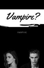 Vampire? [Selesai/Revisi] by anggunticia