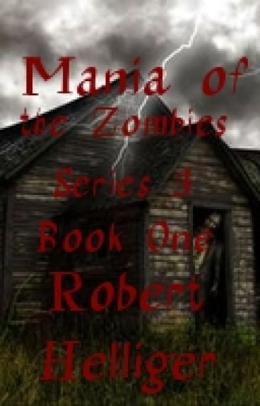 Mania of the Zombies Series 3 Book One A novel Revised Version by RobertHelliger