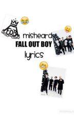 misheard FALL OUT BOY lyrics by AlphaLlamaZULU