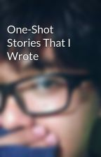 One-Shot Stories That I Wrote by TheFabulousPenguin