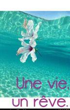 Une Vie, Un Rêve. by Cyci_Parker