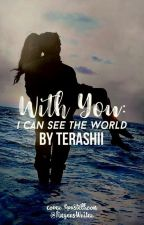 With You : I Can See The World [COMPLETED] by terashii