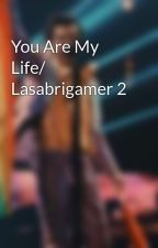 You Are My Life/ Lasabrigamer 2 by Simo8815