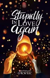 Stupidly In Love Again (TO BE PUBLISHED/ MIBF2017) by owwSIC