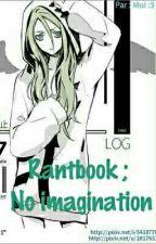 Rantbook ; No Imagination by Amelie-Lacroix