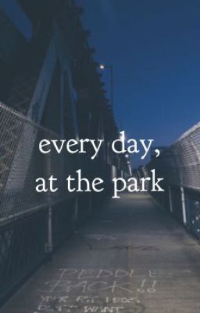 every day, at the park by iHaroldStyles