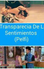 La Transparencia De Los Sentimientos (Pelfi) by Itzel359