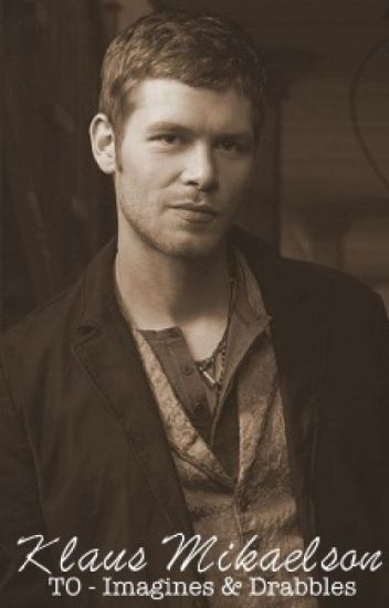 Klaus Mikaelson - The Originals Imagines & Drabbles