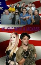 In love with a Jackass (Bam Margera/Jackass fanfiction) by HollsMags16