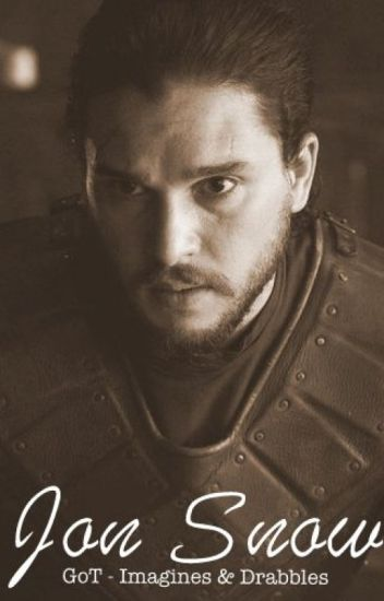 Jon Snow - Game of Thrones Imagines & Drabbles