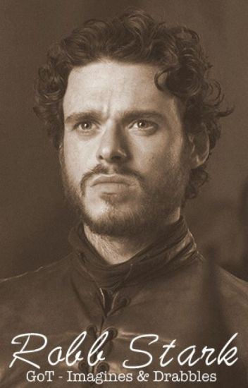 Robb Stark - Game of Thrones Imagines & Drabbles